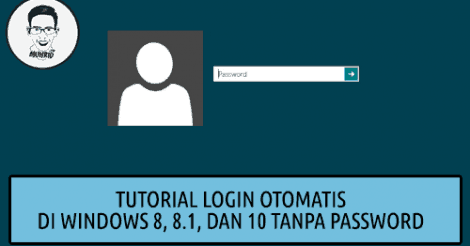 Tutorial Login Otomatis di Windows 8, 8.1, dan 10 Tanpa Password