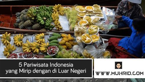 5 Pariwisata Indonesia yang Mirip dengan di Luar Negeri