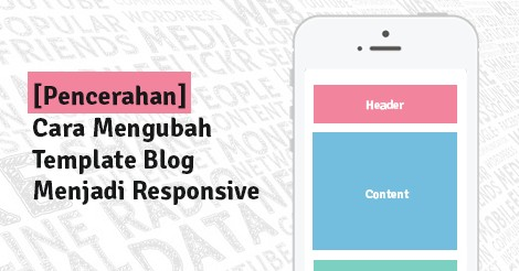 Cara Mengubah Template Blog Menjadi Responsive